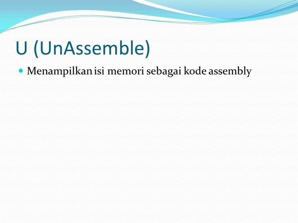 U (UnAssemble) Menampilkan isi memori sebagai kode assembly