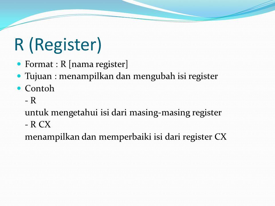 R (Register) Format : R [nama register] Tujuan : menampilkan dan mengubah isi register Contoh - R untuk mengetahui isi dari masing-masing register - R