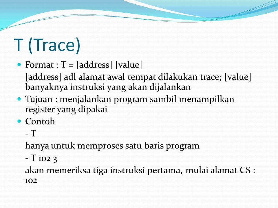 T (Trace) Format : T = [address] [value] [address] adl alamat awal tempat dilakukan trace; [value] banyaknya instruksi yang akan dijalankan Tujuan : m