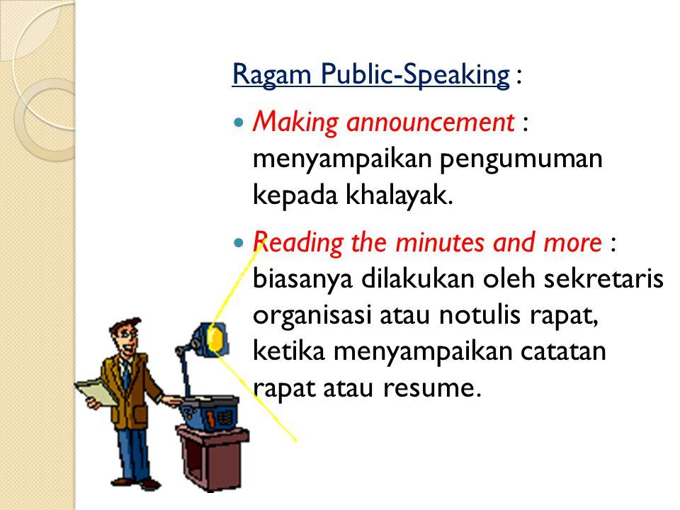 Ragam Public-Speaking : Debating : pemaparan visi dan misi yang disertai dengan mempertahankan tanggung jawab isi pesan itu. Speaking extempore : samb