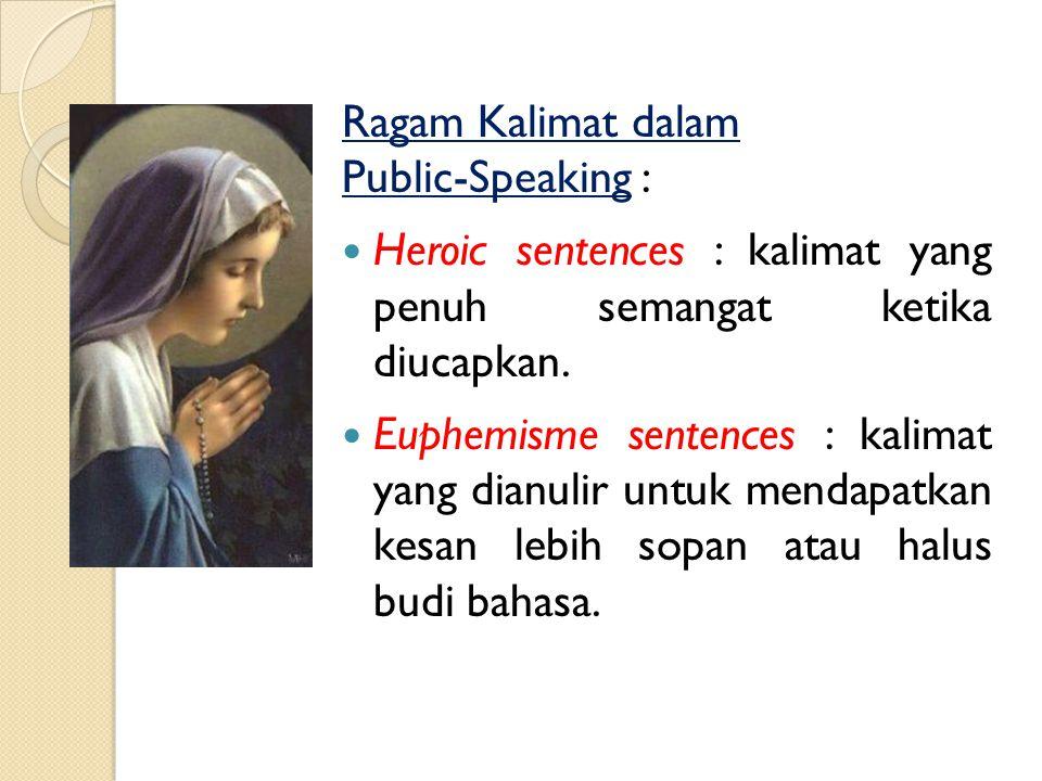 Ragam Kalimat dalam Public-Speaking : Ordinary sentences : bentuk kalimat yang lazim diucapkan sebagai bahasa sehari-hari. Beauty sentences : kalimat