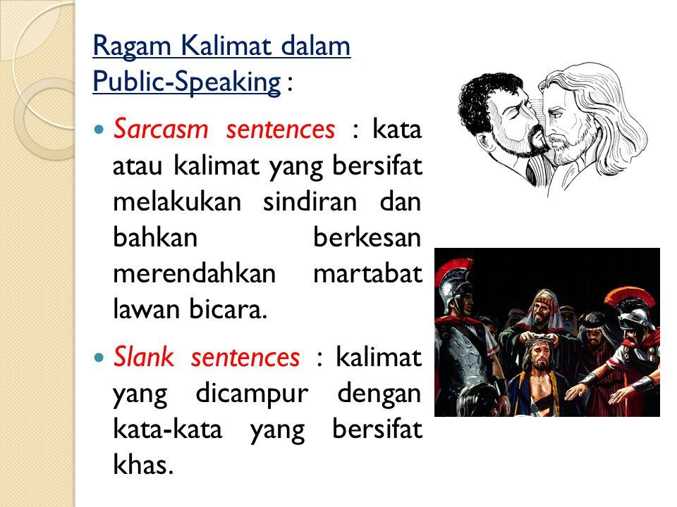 Ragam Kalimat dalam Public-Speaking : Heroic sentences : kalimat yang penuh semangat ketika diucapkan. Euphemisme sentences : kalimat yang dianulir un