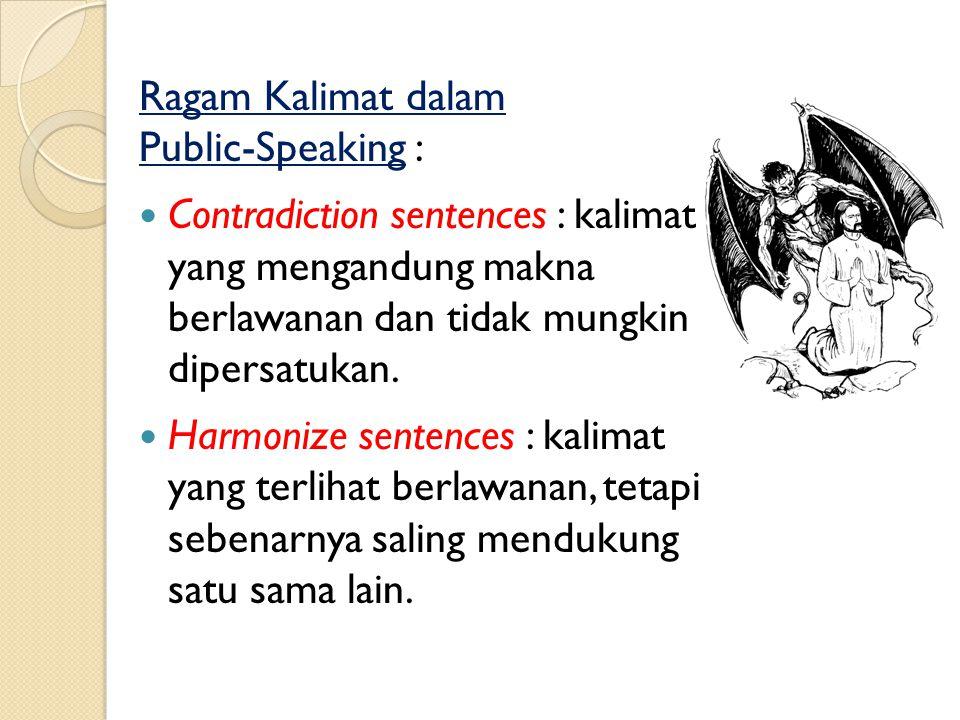 Ragam Kalimat dalam Public-Speaking : Sarcasm sentences : kata atau kalimat yang bersifat melakukan sindiran dan bahkan berkesan merendahkan martabat lawan bicara.