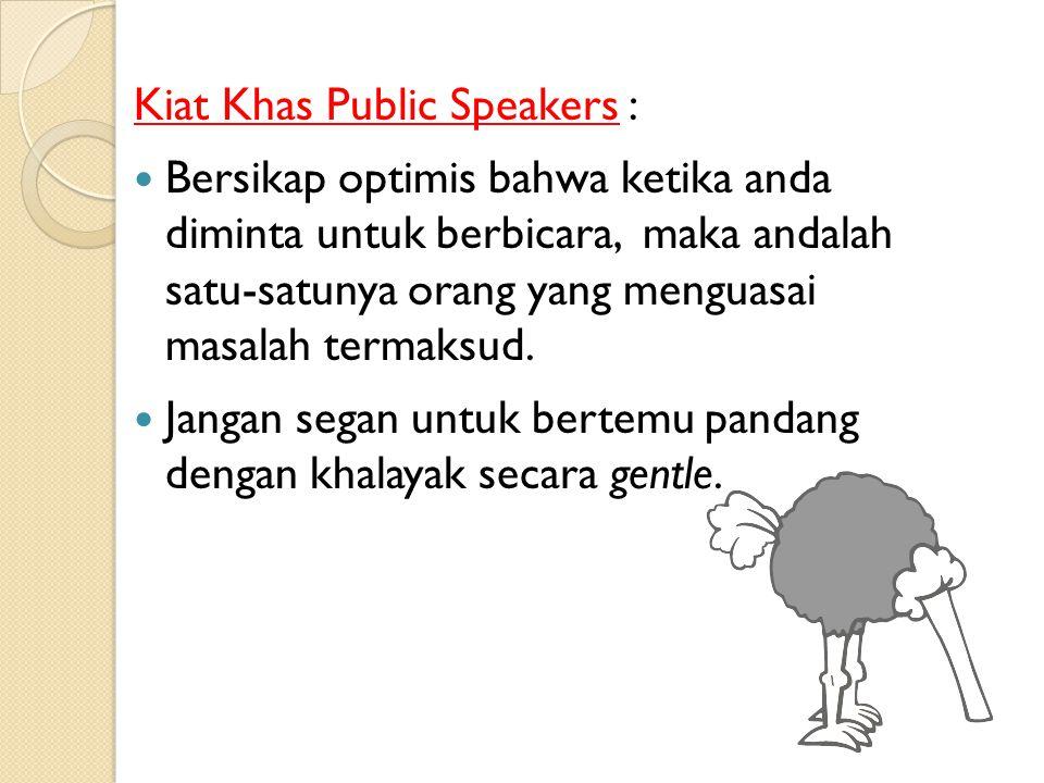Kiat Khas Public Speakers : Persiapan matang untuk materi pesan maupun psikologis. Ketahui dengan baik siapakah calon khalayak anda. Berpikirlah bahwa