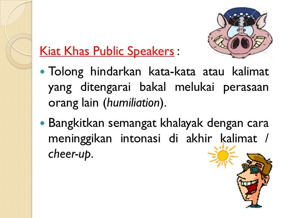 Kiat Khas Public Speakers : Seringlah berlatih napas diafragma (napas perut) dan senam mulut, guna menghindari fear of inaudible. Jangan malu membawa