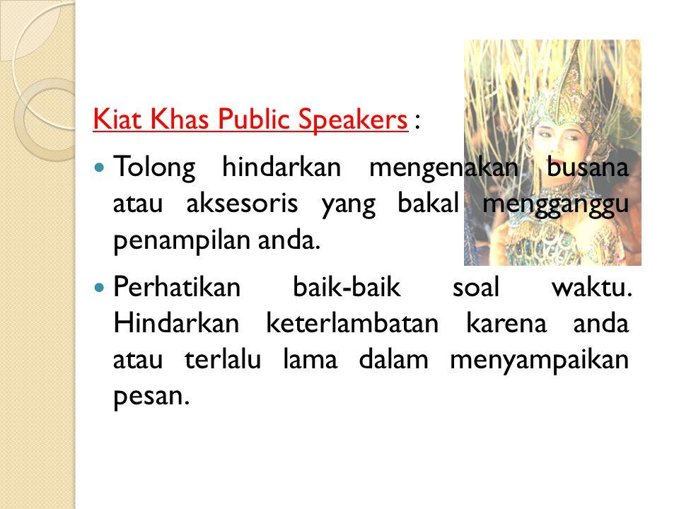 Kiat Khas Public Speakers : Tolong hindarkan kata-kata atau kalimat yang ditengarai bakal melukai perasaan orang lain (humiliation). Bangkitkan semang