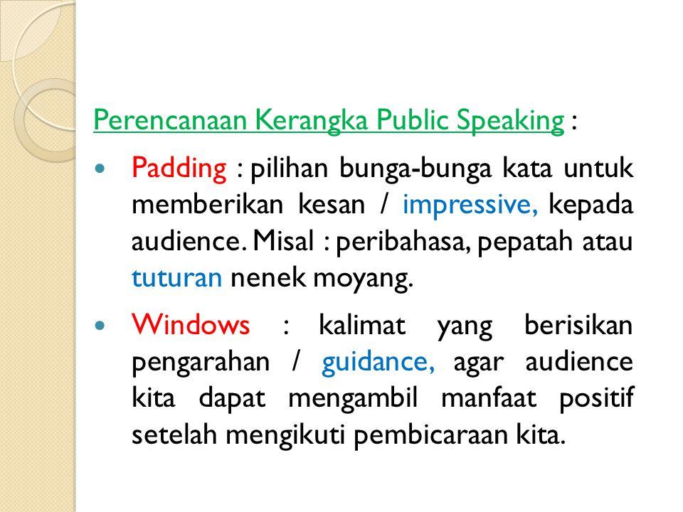 Perencanaan Kerangka Public Speaking : Frame : tentukan topik pembicaraan dari referensi / hal-hal yang akan kita jadikan inti penyampaian pesan.