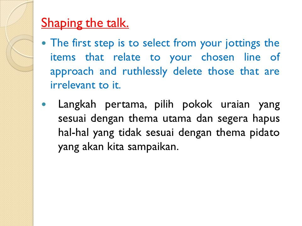 What is your angle ? It is very important to know your own motives in making a speech. Sangat penting anda ketahui terlebih dahulu, apa tujuan dan har