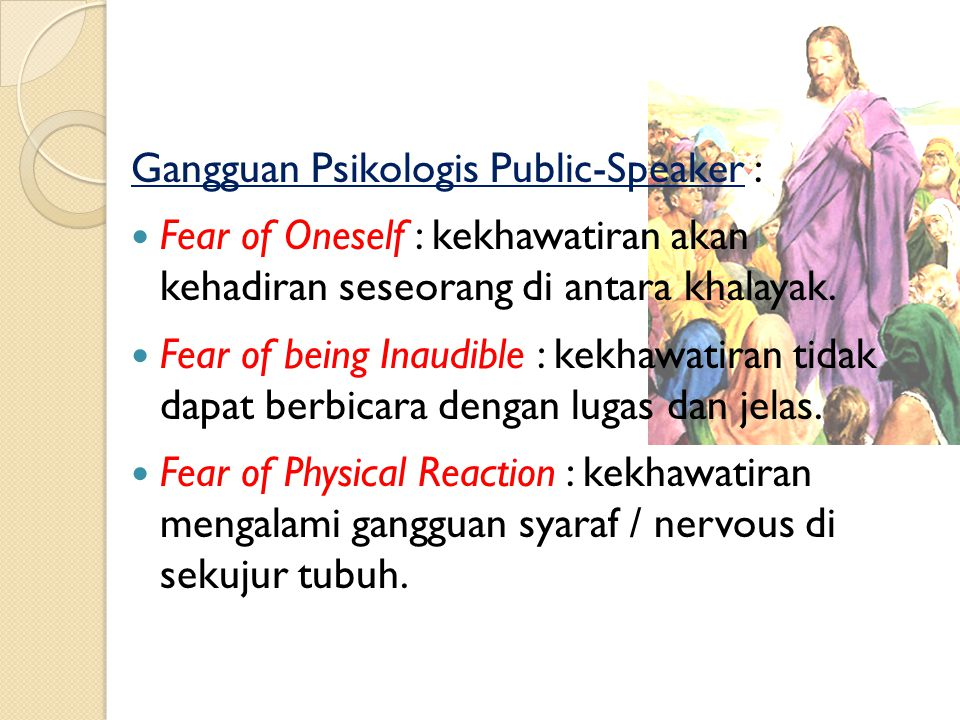 Gangguan Psikologis Public-Speaker : Fear of the Unknown : kekhawatiran akan ketidaktahuan. Fear of being Misunderstood : kekhawatiran untuk terjadiny