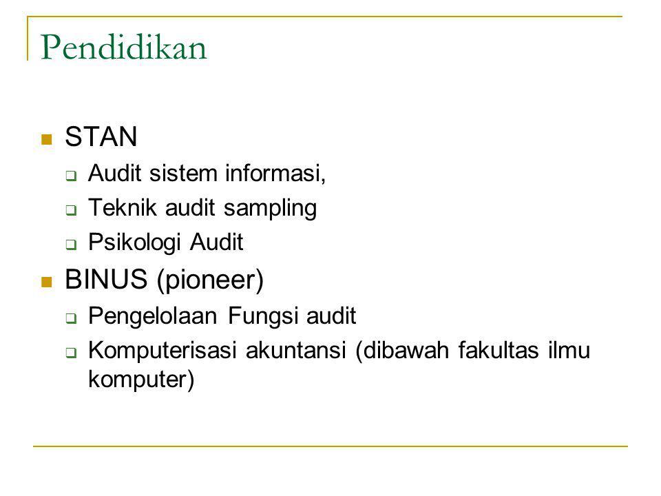 Pendidikan STAN  Audit sistem informasi,  Teknik audit sampling  Psikologi Audit BINUS (pioneer)  Pengelolaan Fungsi audit  Komputerisasi akuntansi (dibawah fakultas ilmu komputer)