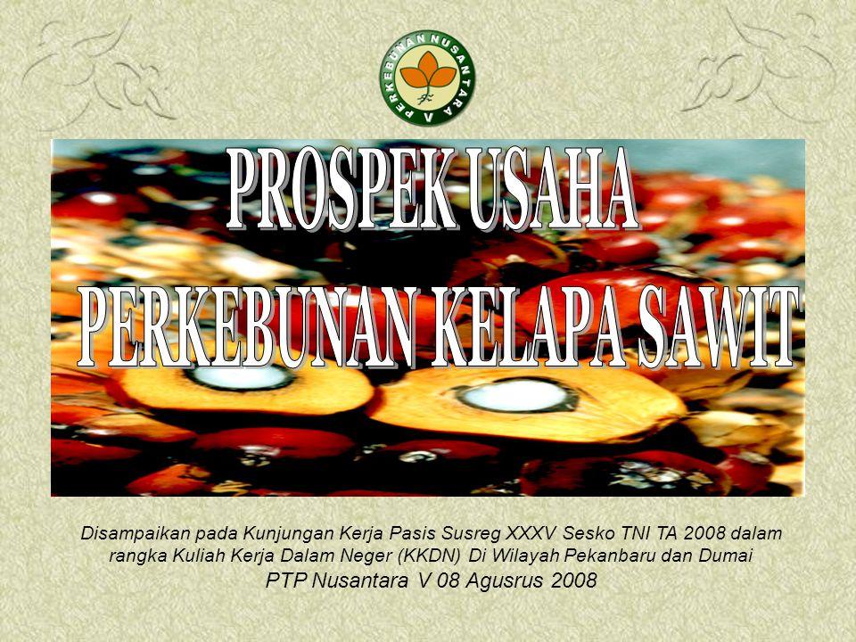 Disampaikan pada Kunjungan Kerja Pasis Susreg XXXV Sesko TNI TA 2008 dalam rangka Kuliah Kerja Dalam Neger (KKDN) Di Wilayah Pekanbaru dan Dumai PTP Nusantara V 08 Agusrus 2008