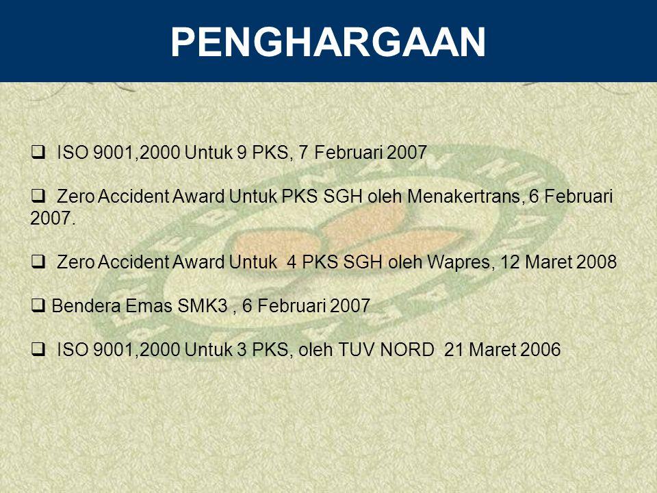 PENGHARGAAN  ISO 9001,2000 Untuk 9 PKS, 7 Februari 2007  Zero Accident Award Untuk PKS SGH oleh Menakertrans, 6 Februari 2007.