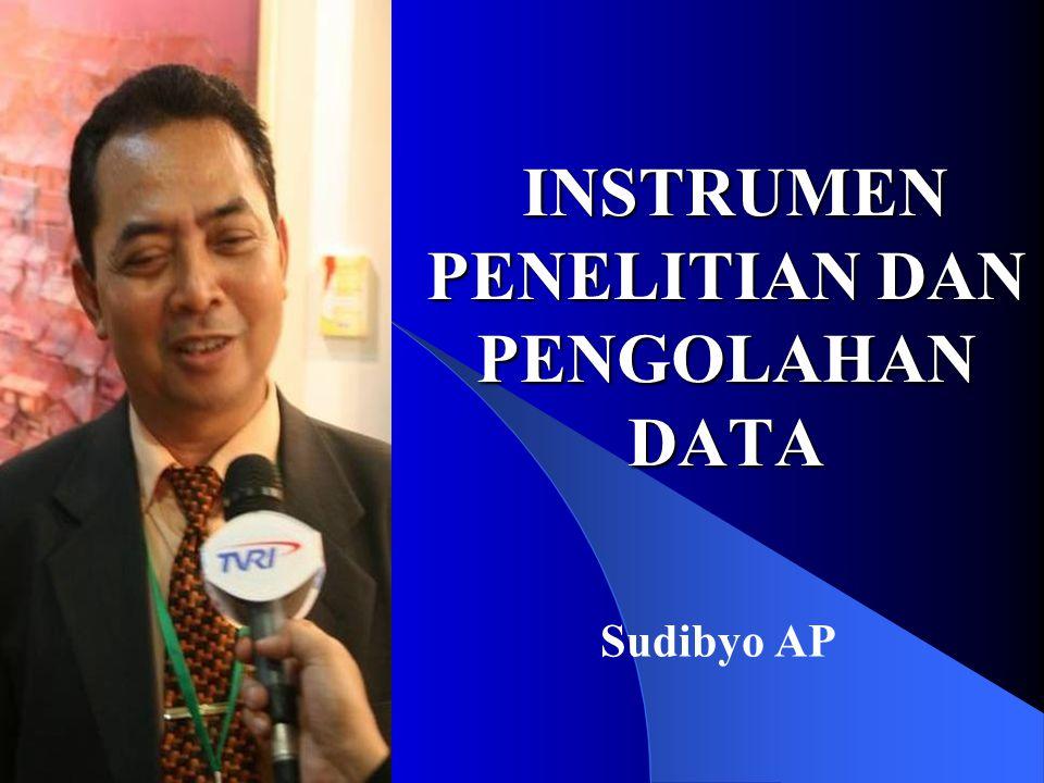 INSTRUMEN PENELITIAN DAN PENGOLAHAN DATA INSTRUMEN PENELITIAN DAN PENGOLAHAN DATA Sudibyo AP