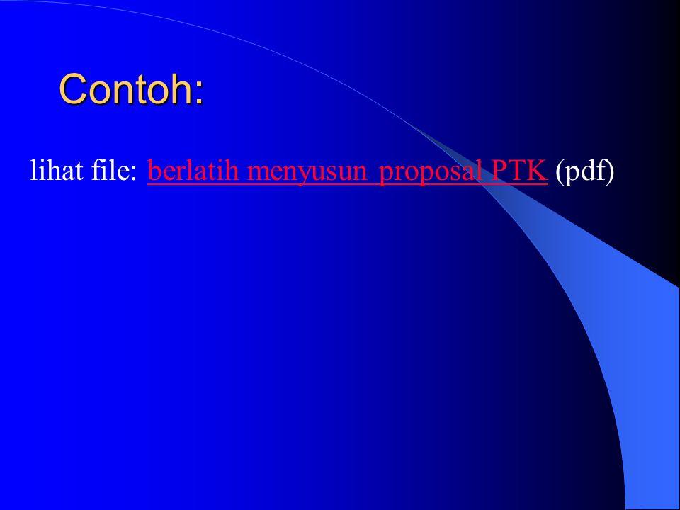 Contoh: lihat file: berlatih menyusun proposal PTK (pdf)berlatih menyusun proposal PTK
