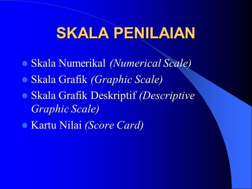SKALA PENILAIAN Skala Numerikal (Numerical Scale) Skala Grafik (Graphic Scale) Skala Grafik Deskriptif (Descriptive Graphic Scale) Kartu Nilai (Score Card)