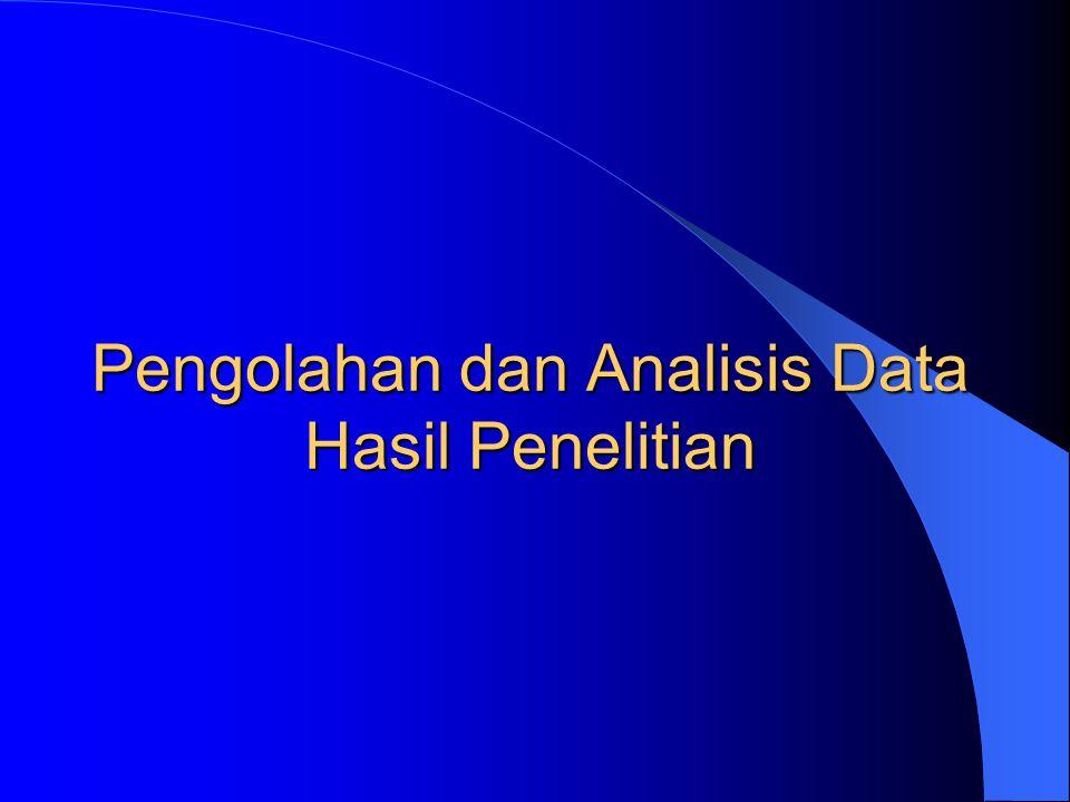 Pengolahan dan Analisis Data Hasil Penelitian