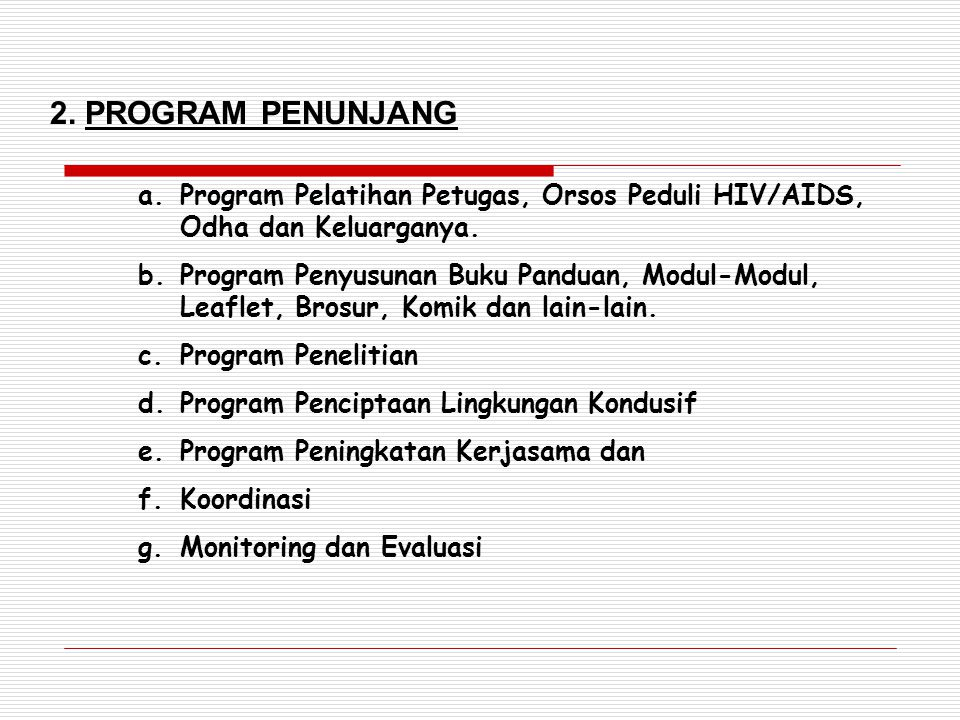 a.Program Pelatihan Petugas, Orsos Peduli HIV/AIDS, Odha dan Keluarganya. b.Program Penyusunan Buku Panduan, Modul-Modul, Leaflet, Brosur, Komik dan l