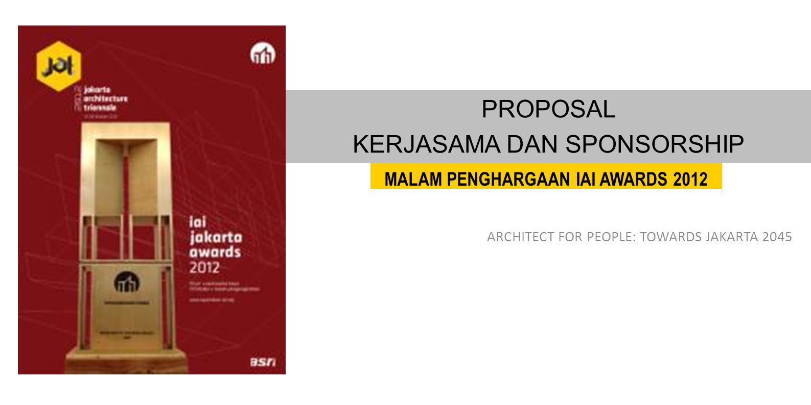 ARCHITECT FOR PEOPLE: TOWARDS JAKARTA 2045 PROPOSAL KERJASAMA DAN SPONSORSHIP MALAM PENGHARGAAN IAI AWARDS 2012