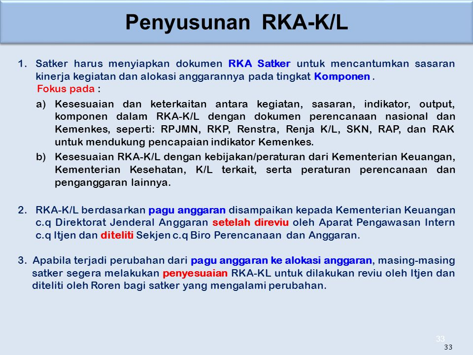 Penyusunan RKA-K/L 1.Satker harus menyiapkan dokumen RKA Satker untuk mencantumkan sasaran kinerja kegiatan dan alokasi anggarannya pada tingkat Komponen.