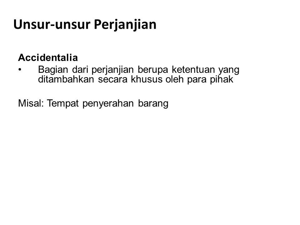 Unsur-unsur Perjanjian Accidentalia Bagian dari perjanjian berupa ketentuan yang ditambahkan secara khusus oleh para pihak Misal: Tempat penyerahan ba