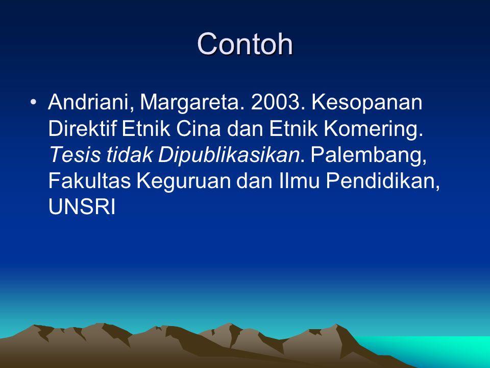 Contoh Andriani, Margareta. 2003. Kesopanan Direktif Etnik Cina dan Etnik Komering. Tesis tidak Dipublikasikan. Palembang, Fakultas Keguruan dan Ilmu