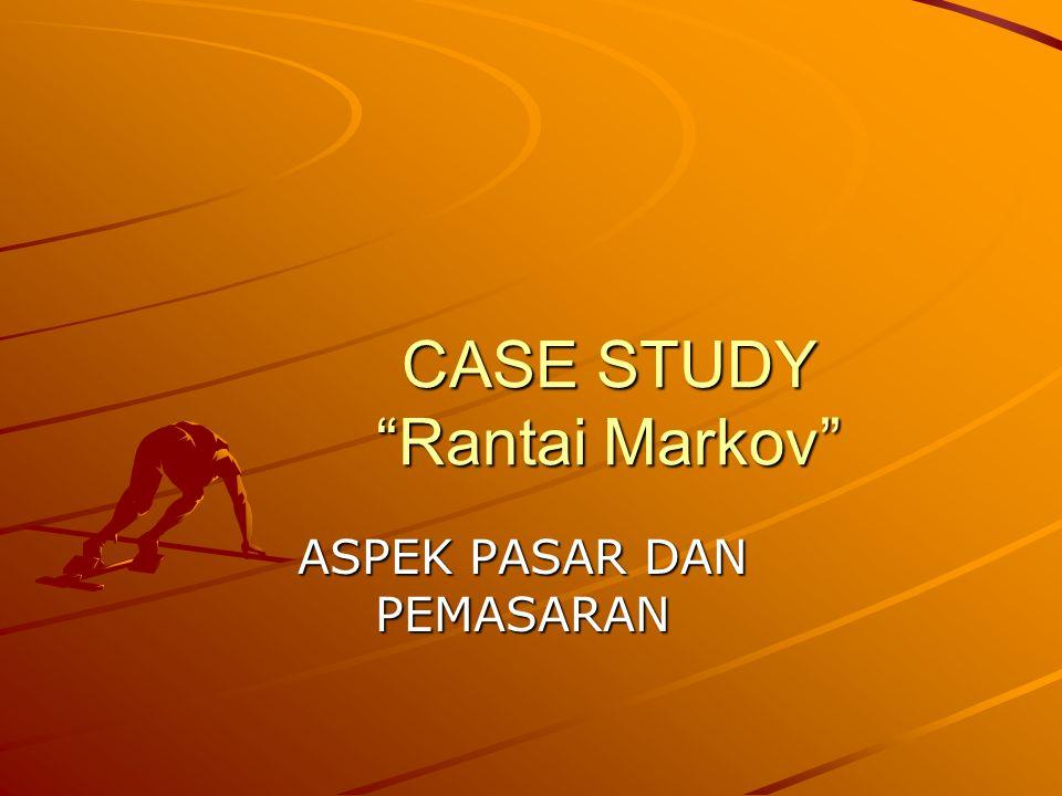 """CASE STUDY """"Rantai Markov"""" ASPEK PASAR DAN PEMASARAN"""
