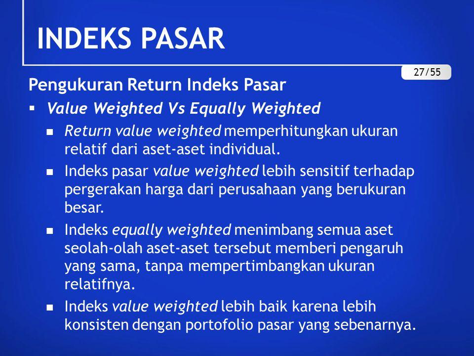 INDEKS PASAR Pengukuran Return Indeks Pasar  Keluasan (Breadth) Indeks Pasar Peneliti menggunakan indeks pasar sebagai proxy pasar karena indeks pasar saham adalah indeks yang paling tersedia, walaupun Stambaugh (1982) memperlihatkan bahwa CAPM pada umumnya tidak sensitif terhadap pemilihan proxy pasar, kita dapat menyimpulkan bahwa semakin luas indeks, semakin baik indeks tersebut dijadikan proxy.