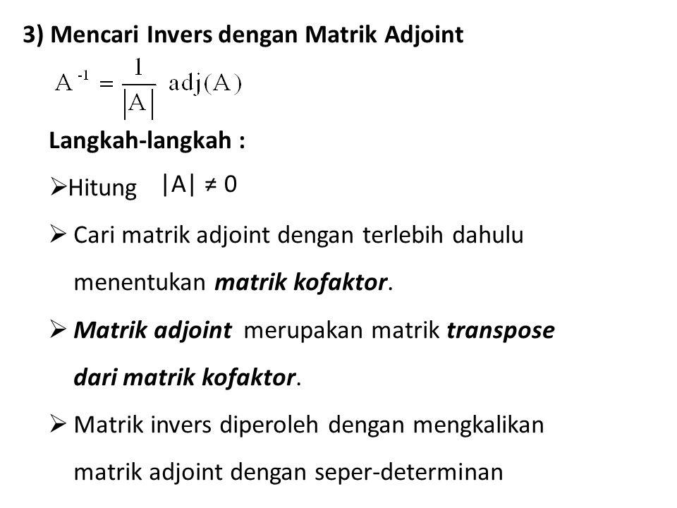 3) Mencari Invers dengan Matrik Adjoint Langkah-langkah :  Hitung  Cari matrik adjoint dengan terlebih dahulu menentukan matrik kofaktor.  Matrik a
