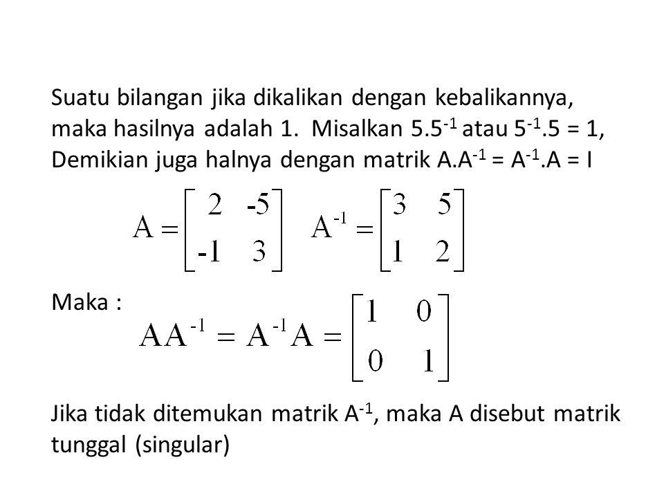 Suatu bilangan jika dikalikan dengan kebalikannya, maka hasilnya adalah 1. Misalkan 5.5 -1 atau 5 -1.5 = 1, Demikian juga halnya dengan matrik A.A -1