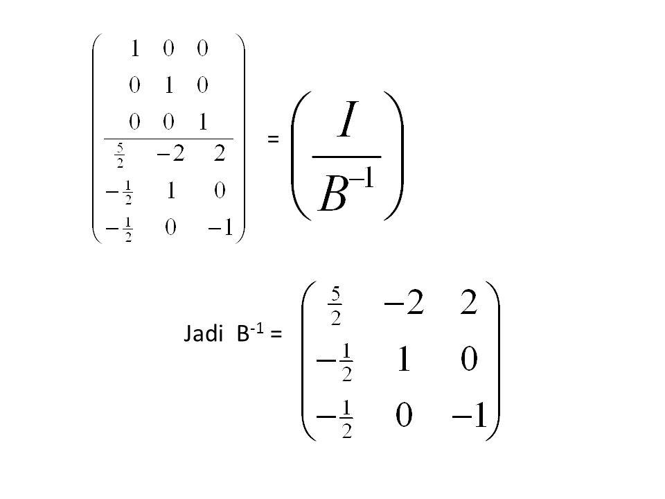 Jadi B -1 = =
