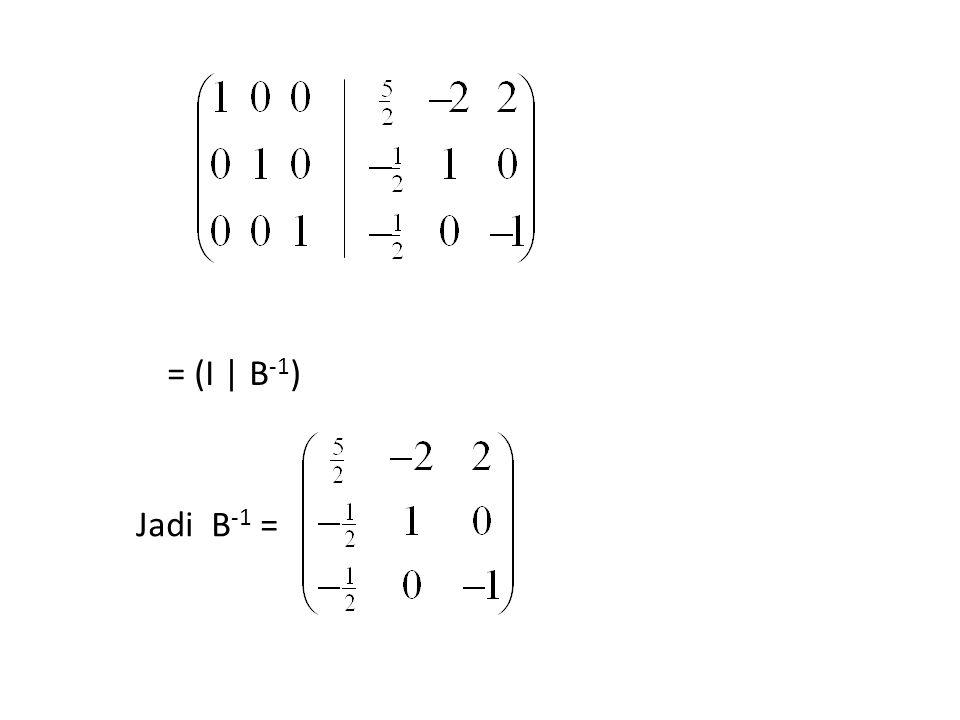 = (I | B -1 ) Jadi B -1 =