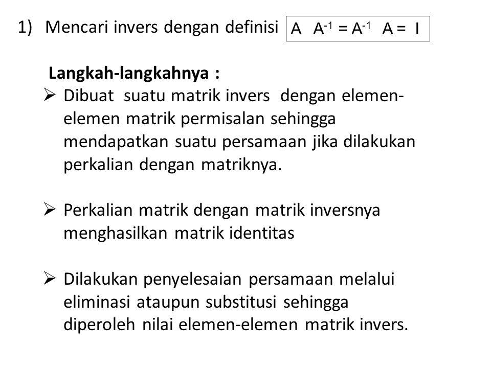  Invers matrik n x n (n > 3) Untuk menyelesaikan invers matrik 2 x 2 dengan metode OBE diperlukan 4 persamaan, sedangkan matrik 3 x 3 membutuhkan 9 persamaan dan jika diteruskan untuk matrik 4 x 4 membutuhkan 16 persamaan.