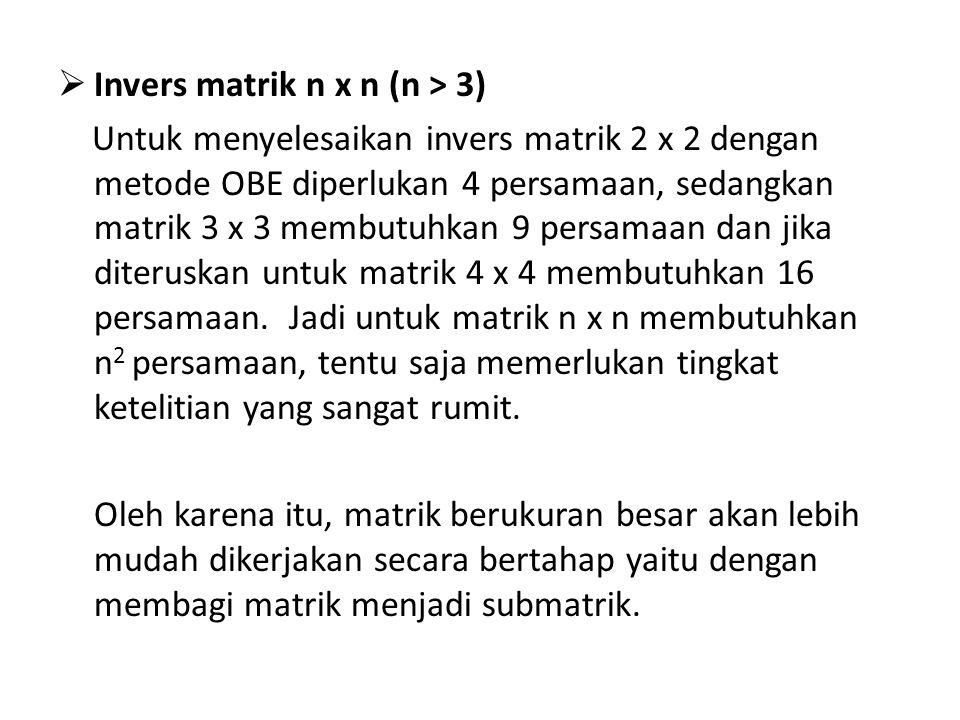  Invers matrik n x n (n > 3) Untuk menyelesaikan invers matrik 2 x 2 dengan metode OBE diperlukan 4 persamaan, sedangkan matrik 3 x 3 membutuhkan 9 p