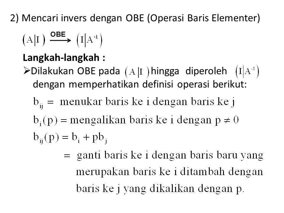 2) Mencari invers dengan OBE (Operasi Baris Elementer) Langkah-langkah :  Dilakukan OBE pada hingga diperoleh dengan memperhatikan definisi operasi b