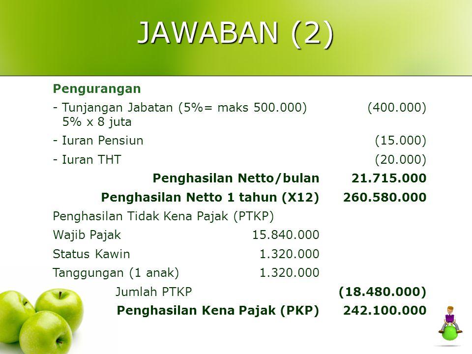 JAWABAN (1) Gaji/Bulan8.000.000 + tunjangan jabatan4.000.000 + tunjangan transportasi2.000.000 + tunjangan kesehatan2.000.000 + tunjangan makan2.000.0