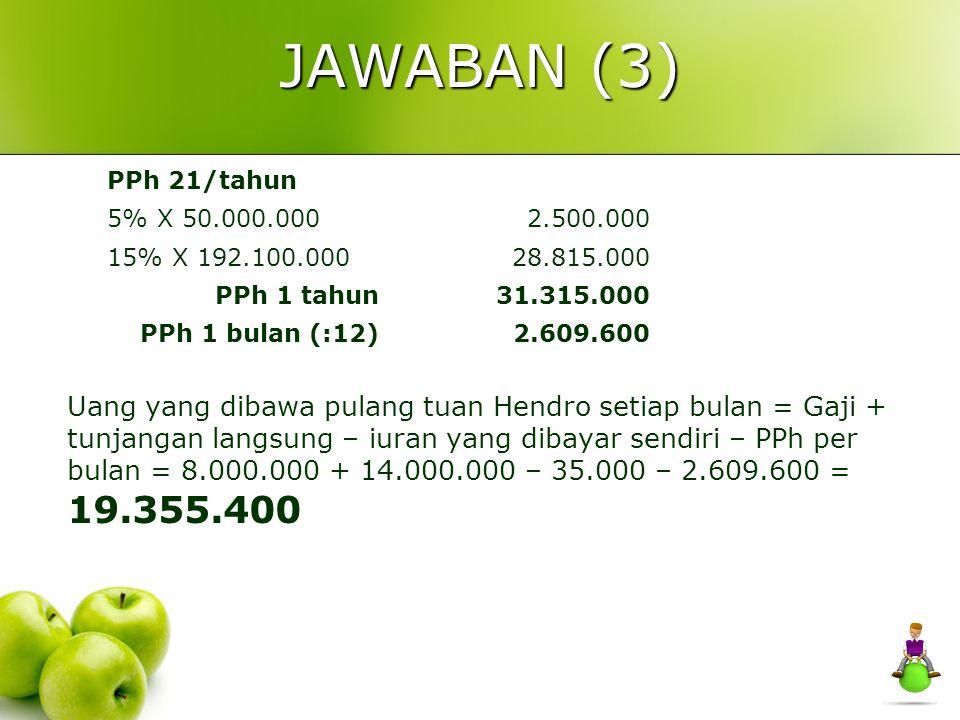 JAWABAN (2) Pengurangan - Tunjangan Jabatan (5%= maks 500.000) 5% x 8 juta (400.000) - Iuran Pensiun(15.000) - Iuran THT(20.000) Penghasilan Netto/bul
