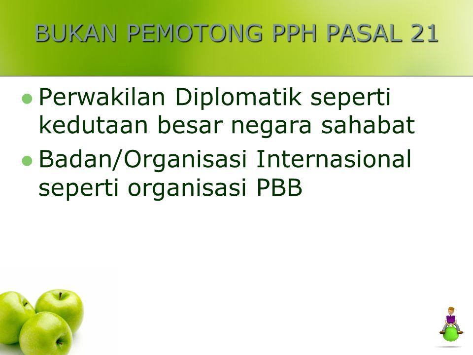 PEMOTONG PPH PASAL 21 Pemberi kerja baik orang pribadi, badan, BUT baik induk maupun cabang Bendaharawan pemerintah pusat /daerah, Instansi, Departeme