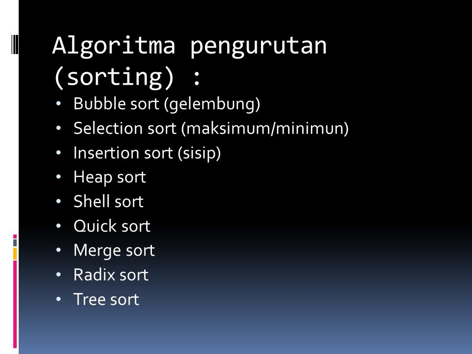 Algoritma pengurutan (sorting) : Bubble sort (gelembung) Selection sort (maksimum/minimun) Insertion sort (sisip) Heap sort Shell sort Quick sort Merg