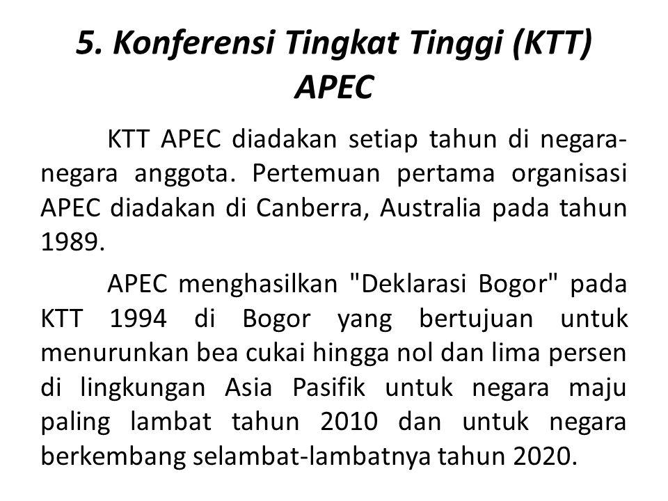 5. Konferensi Tingkat Tinggi (KTT) APEC KTT APEC diadakan setiap tahun di negara- negara anggota. Pertemuan pertama organisasi APEC diadakan di Canber