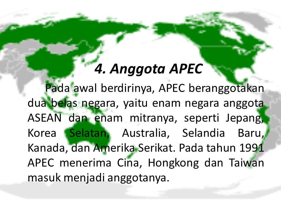 4. Anggota APEC Pada awal berdirinya, APEC beranggotakan dua belas negara, yaitu enam negara anggota ASEAN dan enam mitranya, seperti Jepang, Korea Se