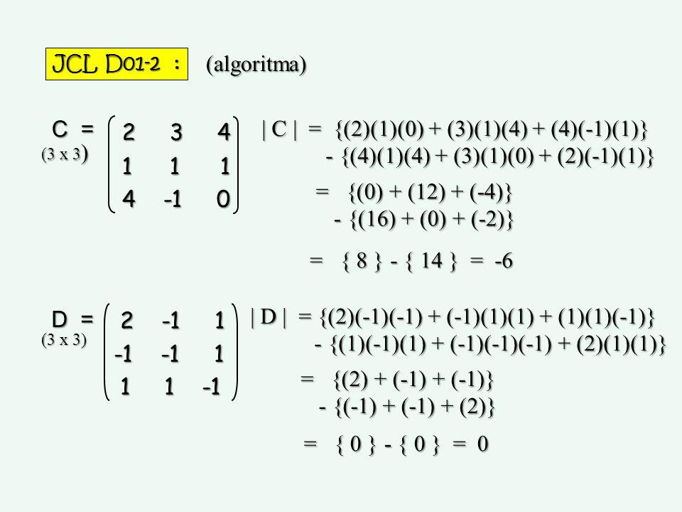 JCL D01-2 : | C | = {(2)(1)(0) + (3)(1)(4) + (4)(-1)(1)} - {(4)(1)(4) + (3)(1)(0) + (2)(-1)(1)} = {(0) + (12) + (-4)} - {(16) + (0) + (-2)} = { 8 } -