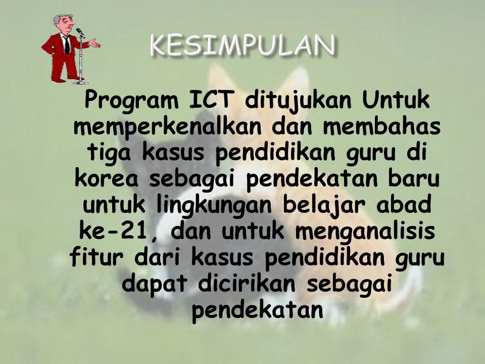 Program ICT ditujukan Untuk memperkenalkan dan membahas tiga kasus pendidikan guru di korea sebagai pendekatan baru untuk lingkungan belajar abad ke-21, dan untuk menganalisis fitur dari kasus pendidikan guru dapat dicirikan sebagai pendekatan