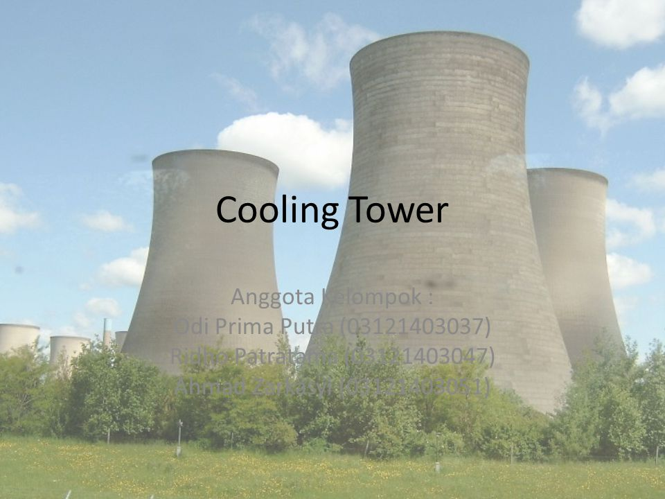 Cooling Tower Anggota Kelompok : Odi Prima Putra (03121403037) Ridho Patratama (03121403047) Ahmad Zarkasyi (03121403051)