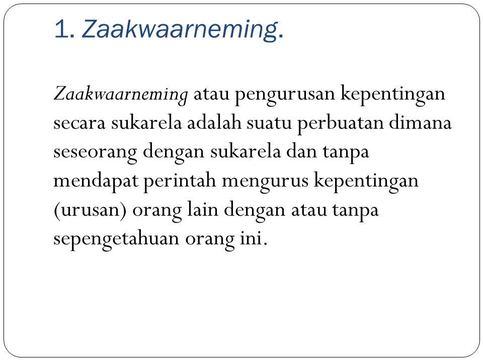 Syarat-syarat untuk adanya zaakwarneming adalah sebagai berikut: 1.