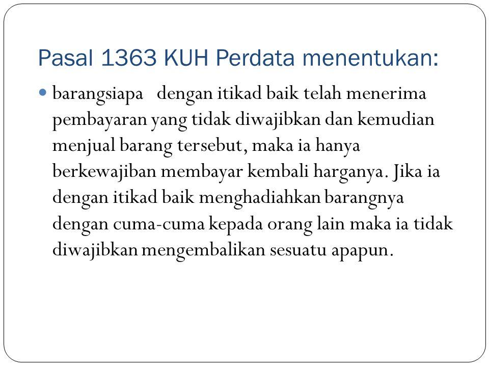 Onrechmatige daad: Berdasarkan Pasal 1365 KUH Perdata yang berbunyi: : Tiap perbuatan melanggar hukum, yang membawa kerugian kepada seorang lain, mewajibkan orang yang karena salahnya menerbitkan kerugian itu, mengganti kerugian tersebut