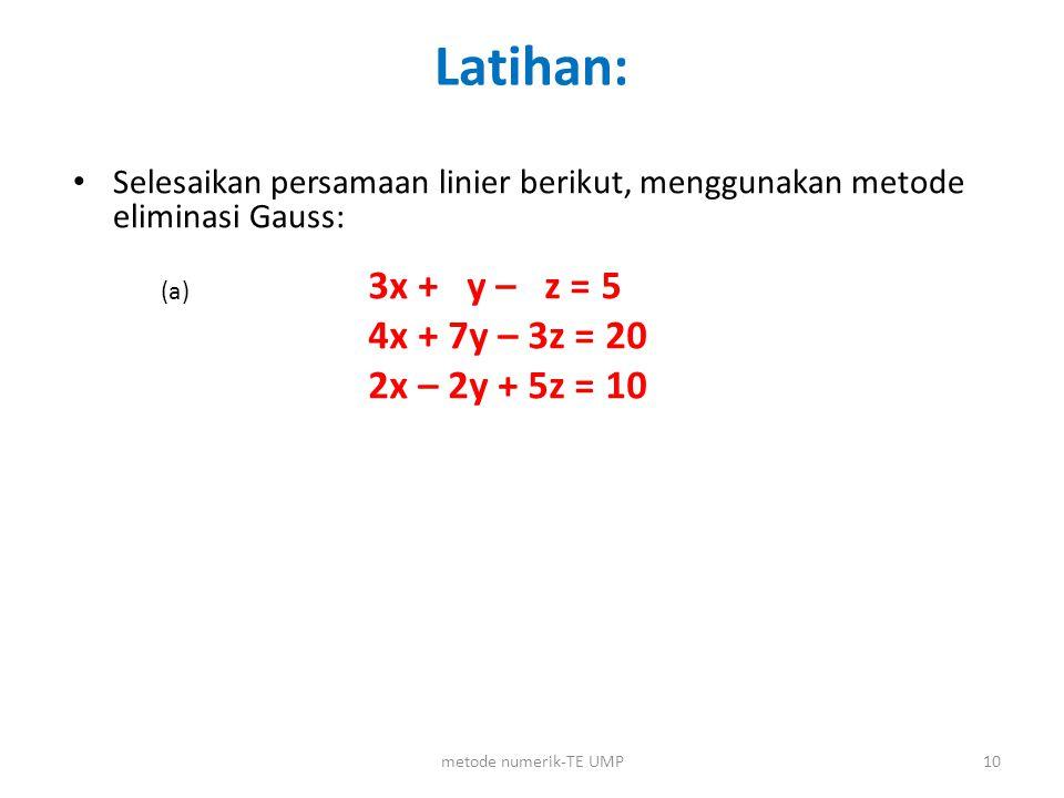 Latihan: Selesaikan persamaan linier berikut, menggunakan metode eliminasi Gauss: 3x + y – z = 5 4x + 7y – 3z = 20 2x – 2y + 5z = 10 10metode numerik-