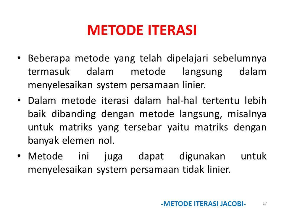 METODE ITERASI Beberapa metode yang telah dipelajari sebelumnya termasuk dalam metode langsung dalam menyelesaikan system persamaan linier. Dalam meto