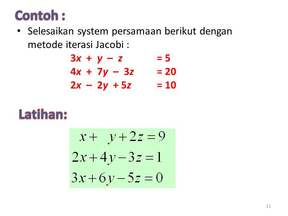 Selesaikan system persamaan berikut dengan metode iterasi Jacobi : 21 3x + y – z = 5 4x + 7y – 3z= 20 2x – 2y + 5z = 10