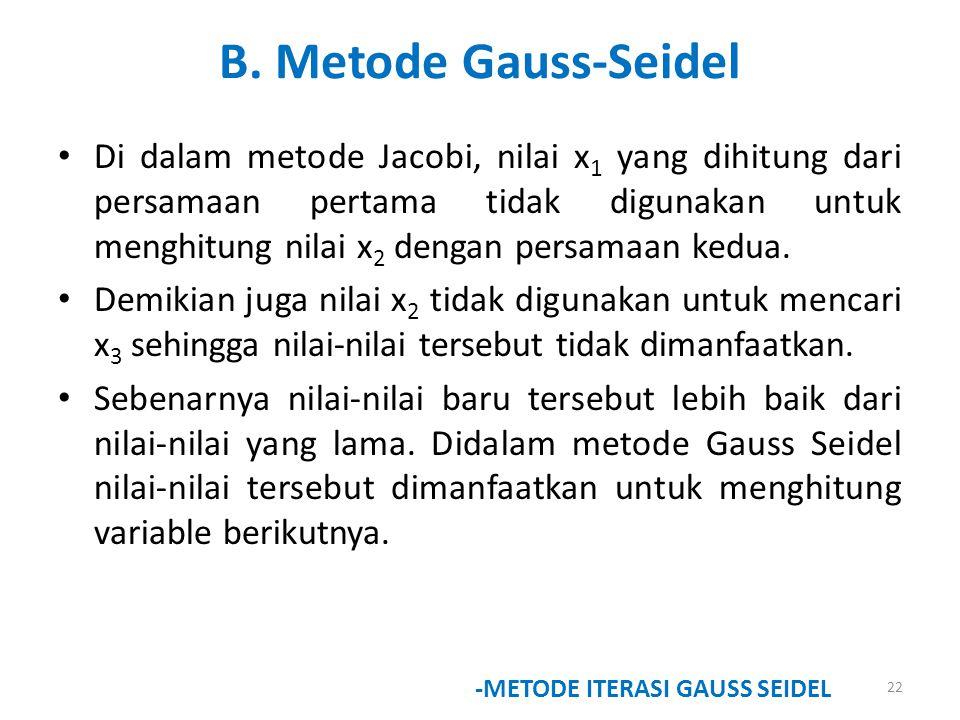 B. Metode Gauss-Seidel Di dalam metode Jacobi, nilai x 1 yang dihitung dari persamaan pertama tidak digunakan untuk menghitung nilai x 2 dengan persam