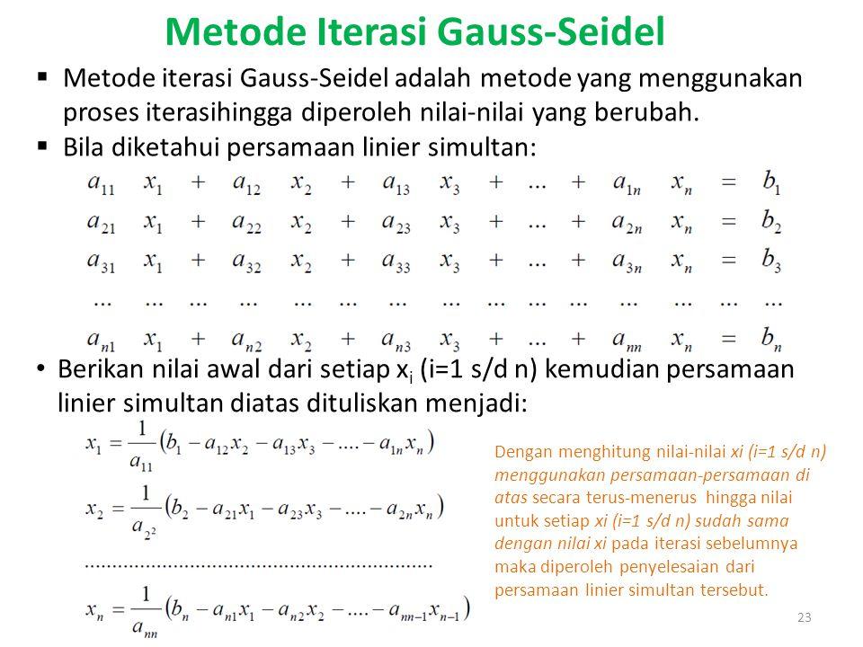Metode Iterasi Gauss-Seidel 23  Metode iterasi Gauss-Seidel adalah metode yang menggunakan proses iterasihingga diperoleh nilai-nilai yang berubah. 
